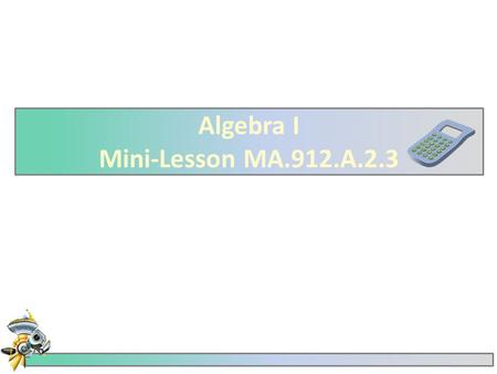 Algebra I Mini-Lesson MA.912.A.2.3.