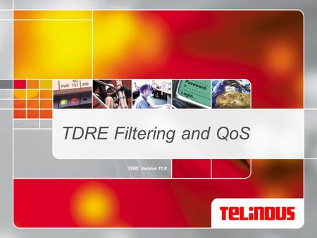 TDRE Filtering and QoS TDRE Version 11.0. The first choice for the mile p.2 IP filtering >With extended access lists >define in router/trafficPolicy.