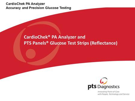 CardioChek® PA Analyzer and PTS Panels® Glucose Test Strips (Reflectance) CardioChek PA Analyzer Accuracy and Precision Glucose Testing.