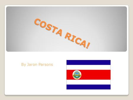 COSTA RICA! By Jaron Parsons.