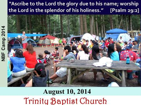 "Trinity Baptist Church August 10, 2014 NBF Camp 2014 ""Ascribe to the Lord the glory due to his name; worship the Lord in the splendor of his holiness."""
