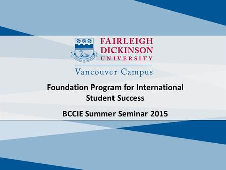 Foundation Program for International Student Success BCCIE Summer Seminar 2015.