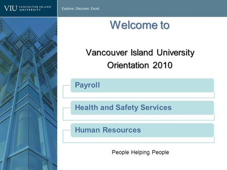 Welcome to Vancouver Island University Orientation 2010 PayrollHealth and Safety ServicesHuman Resources People Helping People.