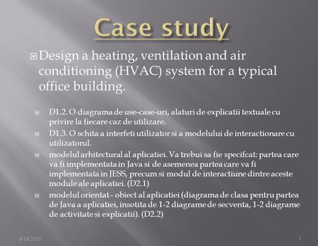  Design a heating, ventilation and air conditioning (HVAC) system for a typical office building.  D1.2. O diagrama de use-case-uri, alaturi de explicatii.