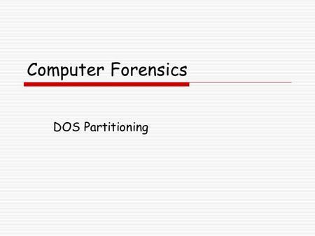 Computer Forensics DOS Partitioning. Partitioning Practices  We separate partition practices into those used by Personal Computers:  DOS  Apple Servers.