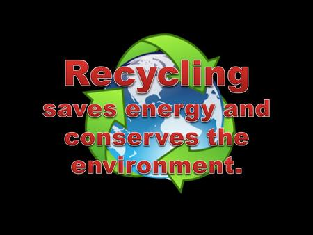 Cans and glass are 100% recyclable 1 recycled tin can would save enough energy to power a television for 3 hours 1 recycled aluminum can (like Red Bull)