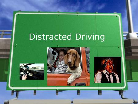 Distracted Driving. Cell Phone 1.New studies have shown that talking on a cell phone while driving will make it FOUR times more likely that you will have.