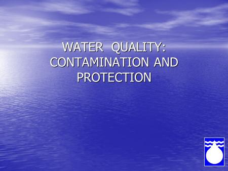WATER QUALITY: CONTAMINATION AND PROTECTION. 1. Water Quality Microbiological Quality: Microbiological Quality: Presence of organisms that cannot be seen.