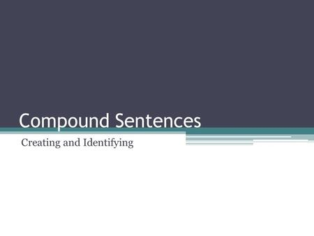 Compound Sentences Creating and Identifying. Part One: Linking independent clauses using coordinating conjunctions.