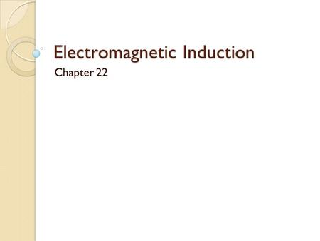 Electromagnetic Induction Chapter 22. 22.1 induced EMF and Induced Current If a coil of conducting material and a magnet are moving (relative to one another)
