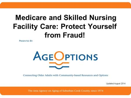1 Medicare and Skilled Nursing Facility Care: Protect Yourself from Fraud! Updated August 2014.