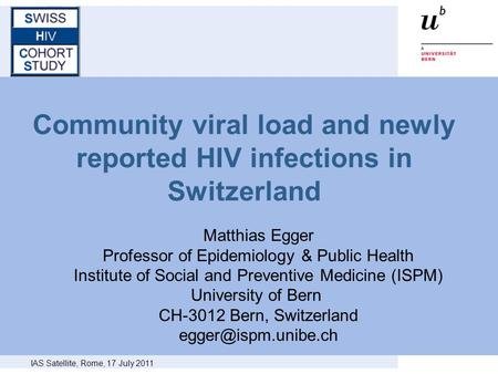 Community viral load and newly reported HIV infections in Switzerland Matthias Egger Professor of Epidemiology & Public Health Institute of Social and.