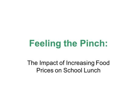 Feeling the Pinch: The Impact of Increasing Food Prices on School Lunch.