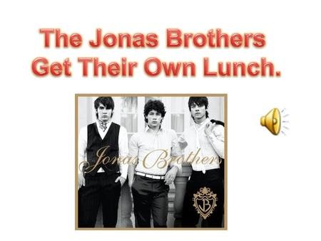 The Jonas Brothers know that it is a good idea for students to get their own lunch tray, when they eat at school.