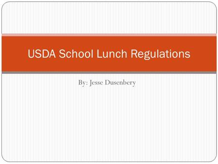 By: Jesse Dusenbery USDA School Lunch Regulations.