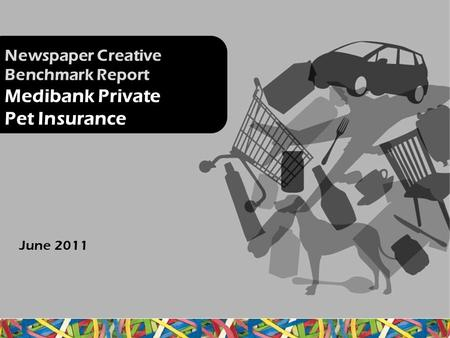 Newspaper Creative Benchmark Report Medibank Private Pet Insurance June 2011.