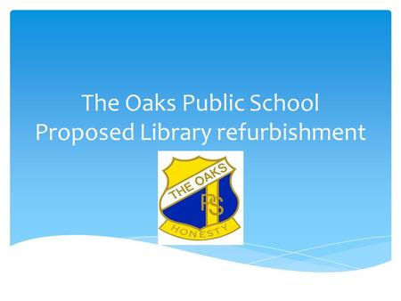 The Oaks Public School Proposed Library refurbishment.