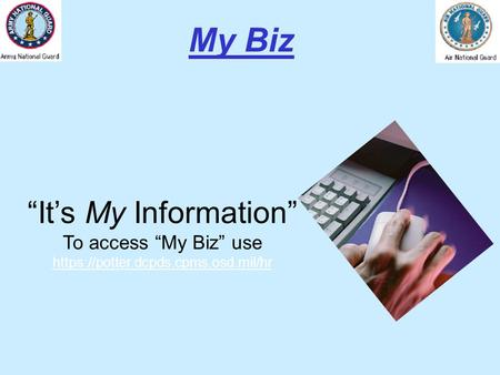 """It's My Information"" To access ""My Biz"" use https://potter.dcpds.cpms.osd.mil/hr My Biz."