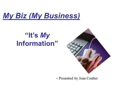 """It's My Information"" My Biz (My Business) - Presented by Jean Coulter."