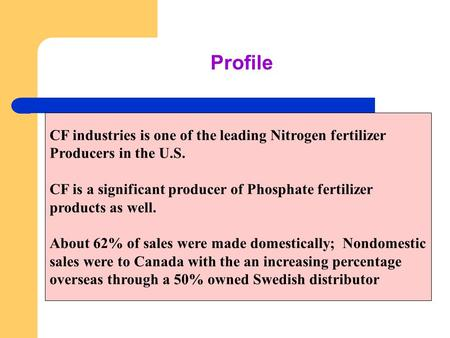 Profile CF industries is one of the leading Nitrogen fertilizer Producers in the U.S. CF is a significant producer of Phosphate fertilizer products as.