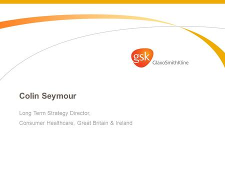 Colin Seymour Long Term Strategy Director, Consumer Healthcare, Great Britain & Ireland.
