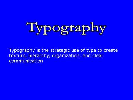 Typography is the strategic use of type to create texture, hierarchy, organization, and clear communication.