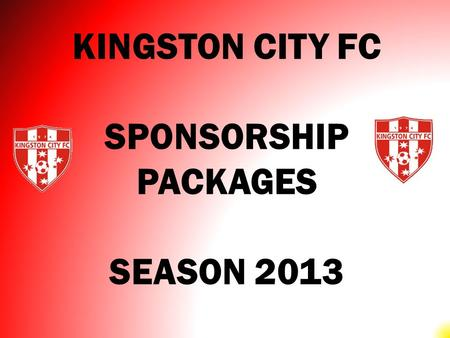 KINGSTON CITY FC SPONSORSHIP PACKAGES SEASON 2013.