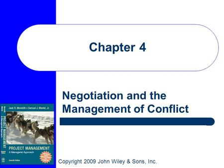 Copyright 2009 John Wiley & Sons, Inc. Chapter 4 Negotiation and the Management of Conflict.