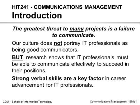 CDU – School of Information Technology Communications Management - Slide 1 The greatest threat to many projects is a failure to communicate. Our culture.