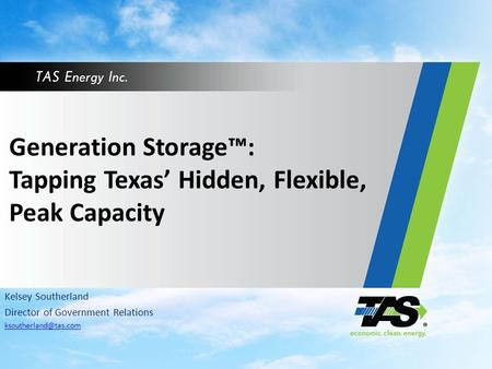 Generation Storage™: Tapping Texas' Hidden, Flexible, Peak Capacity Kelsey Southerland Director of Government Relations
