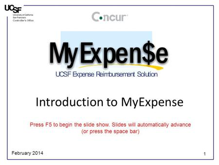 1 Introduction to MyExpense Press F5 to begin the slide show. Slides will automatically advance (or press the space bar) February 2014.