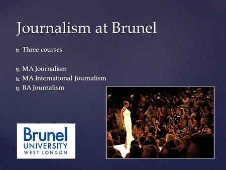  Three courses  MA Journalism  MA International Journalism  BA Journalism Journalism at Brunel.