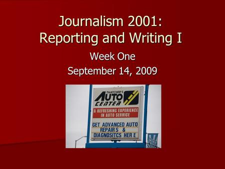 Journalism 2001: Reporting and Writing I Week One September 14, 2009.