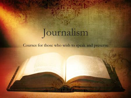 Journalism Courses for those who wish to speak and preserve.
