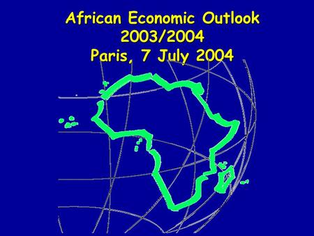 African Economic Outlook 2003/2004 Paris, 7 July 2004.