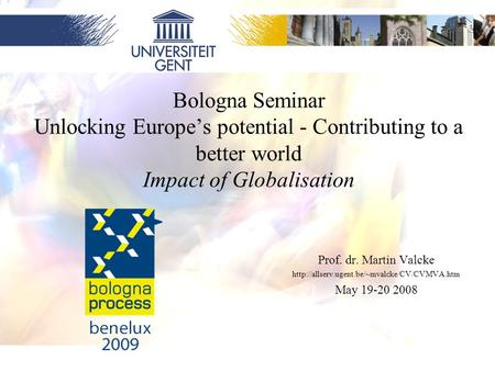 1 Bologna Seminar Unlocking Europe's potential - Contributing to a better world Impact of Globalisation Prof. dr. Martin Valcke