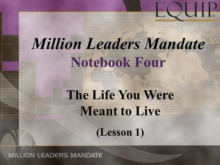 Million Leaders Mandate Notebook Four The Life You Were Meant to Live (Lesson 1)