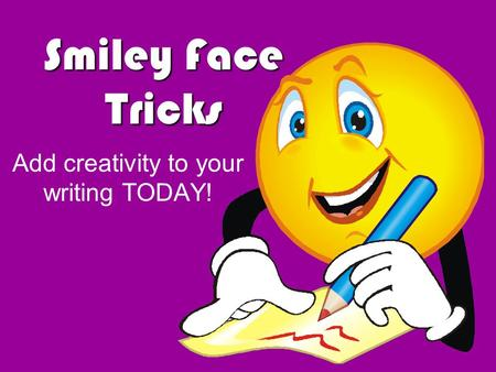 Smiley Face Tricks Add creativity to your writing TODAY!