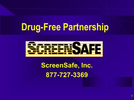1 Drug-Free Partnership ScreenSafe, Inc. 877-727-3369.