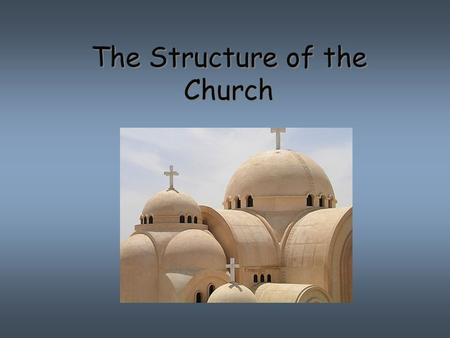The Structure of the Church. Structure of the Church  The Church is shaped like the tabernacle, Noah's ark. It has 3 sections: 1. Sanctuary (holy of.