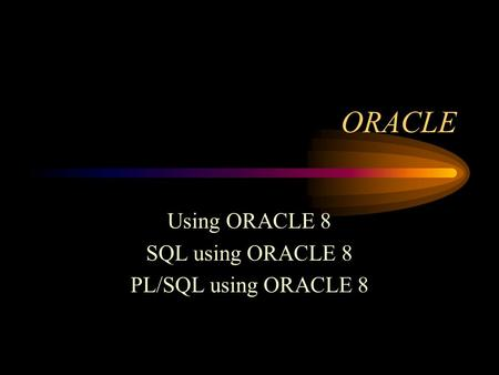 ORACLE Using ORACLE 8 SQL using ORACLE 8 PL/SQL using ORACLE 8.