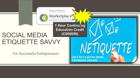 SOCIAL MEDIA ETIQUETTE SAVVY For Successful Entrepreneurs. 1 Hour Continuing Education Credit (C000056)