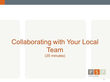 Collaborating with Your Local Team (35 minutes) 1.