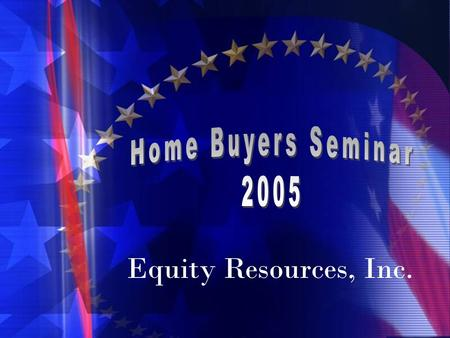 Equity Resources, Inc.. Five Goals for Today 1.Explain how loan programs today are different than five years ago. Down Payment Credit Requirements 2.Eliminate.