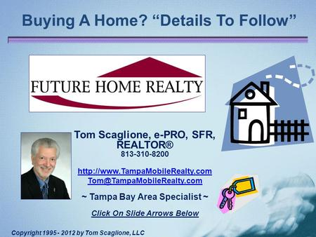 "Buying A Home? ""Details To Follow"" Tom Scaglione, e-PRO, SFR, REALTOR® 813-310-8200  ~ Tampa."