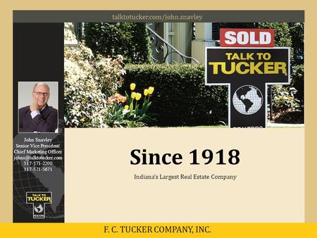 John Snavley Senior Vice President/ Chief Marketing Officer 317-571-2200 317-571-5671 talktotucker.com/john.snavley F. C. TUCKER.