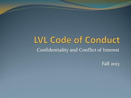 Confidentiality and Conflict of Interest Fall 2013.