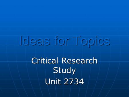 Ideas for Topics Critical Research Study Unit 2734.