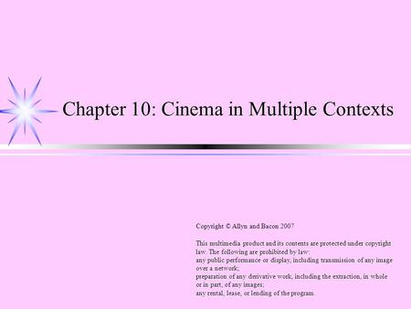 Chapter 10: Cinema in Multiple Contexts This multimedia product and its contents are protected under copyright law. The following are prohibited by law: