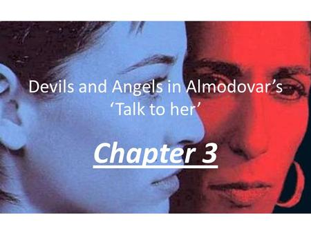 Devils and Angels in Almodovar's 'Talk to her' Chapter 3.